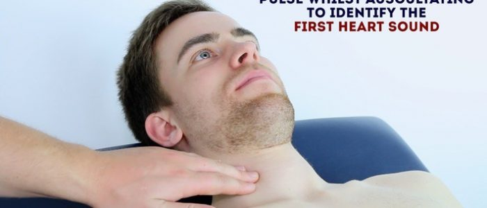 Palpate the carotid pulse to identify the first heart sound